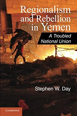 Regionalism and Rebellion in Yemen: A Troubled National Union 9781107606593