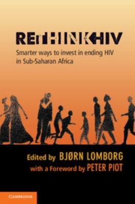 Rethinkhiv: Smarter Ways to Invest in Ending HIV in Sub-Saharan Africa 9781107028692