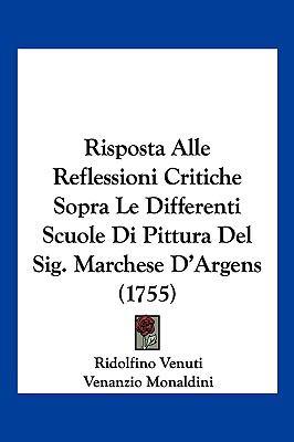 Risposta Alle Reflessioni Critiche Sopra Le Differenti Scuole Di Pittura del Sig. Marchese D'Argens (1755) 9781104947255