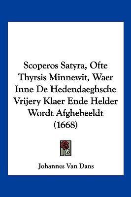 Scoperos Satyra, Ofte Thyrsis Minnewit, Waer Inne de Hedendaeghsche Vrijery Klaer Ende Helder Wordt Afghebeeldt (1668) 9781104970543