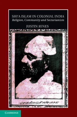Shi'a Islam in Colonial India: Religion, Community and Sectarianism 9781107004603