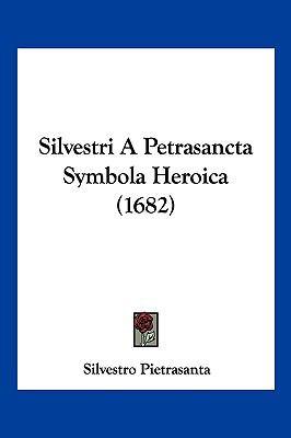 Silvestri a Petrasancta Symbola Heroica (1682) 9781104981532