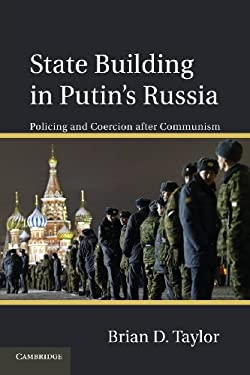 State Building in Putin's Russia: Policing and Coercion After Communism 9781107618046