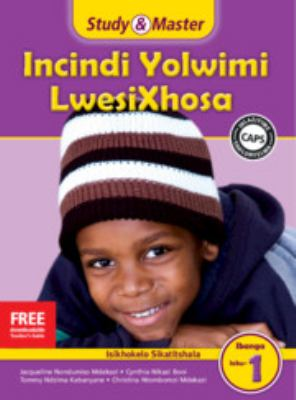 Study and Master Incindi Yolwimi Lwesixhosa Ibanga 1 Caps Ifayile Katitshala (Teacher's File): Home Language 9781107676763