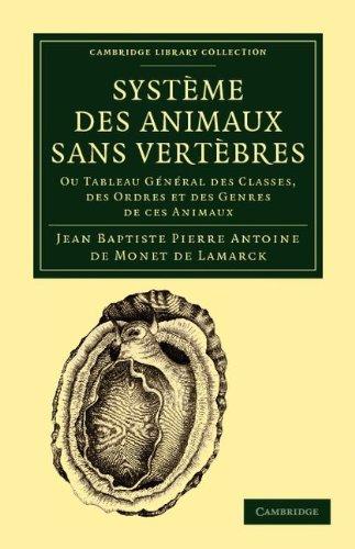 Systeme Des Animaux Sans Vertebres: Ou Tableau General Des Classes, Des Ordres Et Des Genres de Ces Animaux 9781108038058