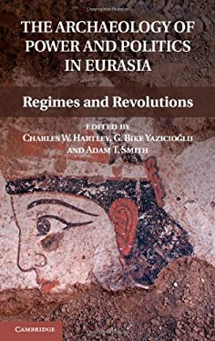 The Archaeology of Power and Politics in Eurasia: Regimes and Revolutions