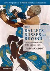 The Ballets Russes and Beyond: Music and Dance in Belle- Poque Paris 16482326