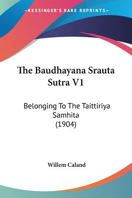 The Baudhayana Srauta Sutra V1: Belonging to the Taittiriya Samhita (1904) 9781104908096