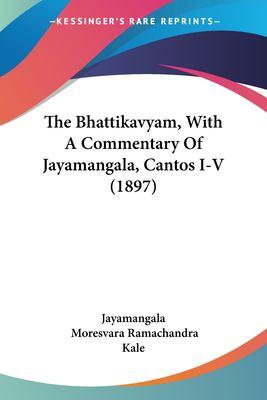 The Bhattikavyam, with a Commentary of Jayamangala, Cantos I-V (1897) 9781104908324