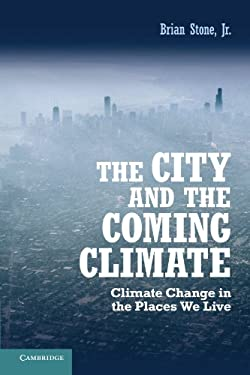 The City and the Coming Climate: Climate Change in the Places We Live 9781107602588