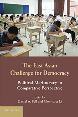 The East Asian Challenge for Democracy: Political Meritocracy in Comparative Perspective 9781107623774