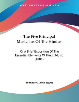 The Five Principal Musicians of the Hindus: Or a Brief Exposition of the Essential Elements of Hindu Music (1881) 9781104913267