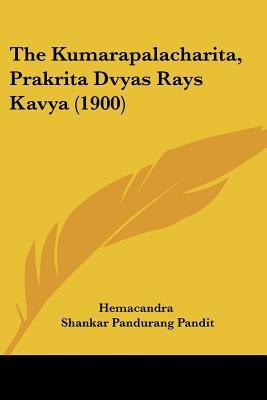 The Kumarapalacharita, Prakrita Dvyas Rays Kavya (1900) 9781104915339