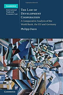 The Law of Development Cooperation: A Comparative Analysis of the World Bank, the EU and Germany 9781107020290