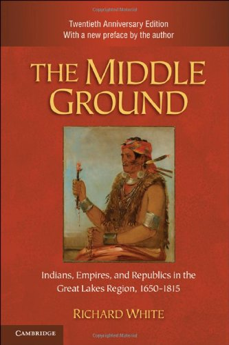 The Middle Ground: Indians, Empires, and Republics in the Great Lakes Region, 1650 1815 9781107005624