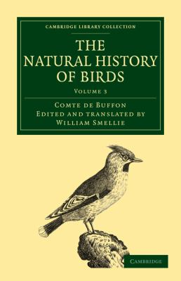 The Natural History of Birds: From the French of the Count de Buffon; Illustrated with Engravings, and a Preface, Notes, and Additions, by the Trans 9781108023009