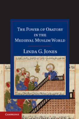 The Power of Oratory in the Medieval Muslim World 9781107023055