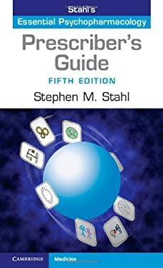 The Prescriber's Guide: Stahl's Essential Psychopharmacology