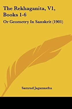The Rekhaganita, V1, Books 1-6: Or Geometry in Sanskrit (1901) 9781104920784