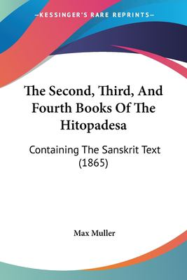 The Second, Third, and Fourth Books of the Hitopadesa: Containing the Sanskrit Text (1865) 9781104913137