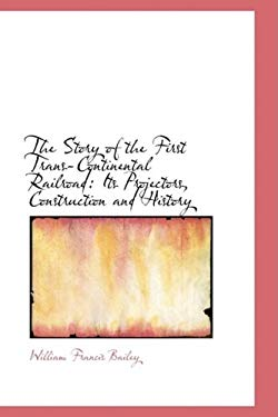The Story of the First Trans-Continental Railroad: Its Projectors, Construction and History 9781103907670