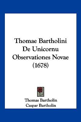 Thomae Bartholini de Unicornu Observationes Novae (1678) 9781104968670