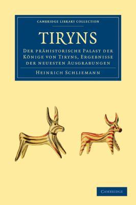 Tiryns: Der Prahistorische Palast der Konige Von Tiryns, Ergebnisse der Neuesten Ausgrabungen