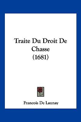 Traite Du Droit de Chasse (1681) 9781104942892