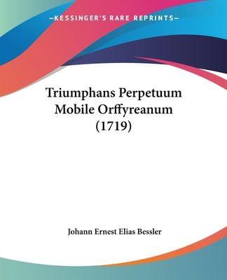 Triumphans Perpetuum Mobile Orffyreanum (1719) 9781104927394
