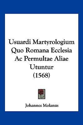 Usuardi Martyrologium Quo Romana Ecclesia AC Permultae Aliae Utuntur (1568) 9781104979270
