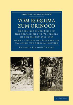 Vom Roroima Zum Orinoco: Ergebnisse Einer Reise in Nordbrasilien Und Venezuela in Den Jahren 1911 1913 9781108006262