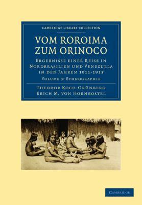 Vom Roroima Zum Orinoco: Ergebnisse Einer Reise in Nordbrasilien Und Venezuela in Den Jahren 1911 1913 9781108006279