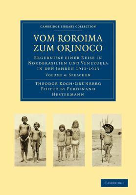 Vom Roroima Zum Orinoco: Ergebnisse Einer Reise in Nordbrasilien Und Venezuela in Den Jahren 1911 1913 9781108006286
