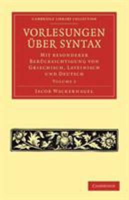 Vorlesungen Uber Syntax: Mit Besonderer Berucksichtigung Von Griechisch, Lateinisch Und Deutsch 9781108006910