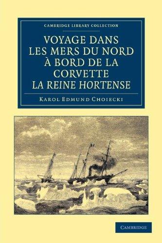 Voyage Dans Les Mers Du Nord a Bord de La Corvette La Reine Hortense