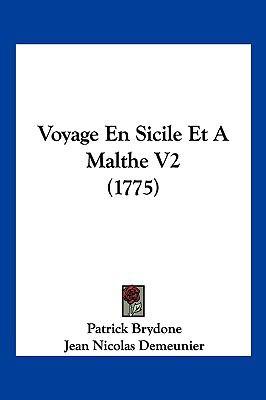 Voyage En Sicile Et a Malthe V2 (1775) 9781104968151