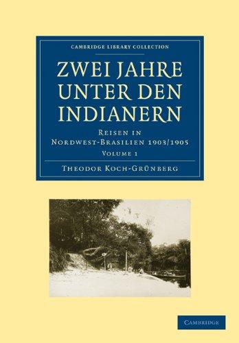 Zwei Jahre Unter Den Indianern: Reisen in Nordwest-Brasilien 1903/1905 9781108007429