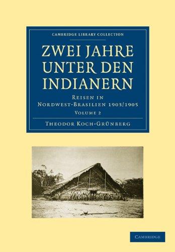 Zwei Jahre Unter Den Indianern: Reisen in Nordwest-Brasilien 1903/1905 9781108007436