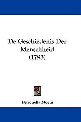 de Geschiedenis Der Menschheid (1793) 9781104669324