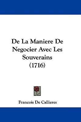 de La Maniere de Negocier Avec Les Souverains (1716) 9781104690786