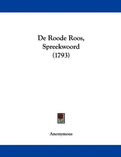 de Roode Roos, Spreekwoord (1793) 9781104644185