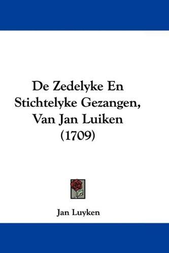 de Zedelyke En Stichtelyke Gezangen, Van Jan Luiken (1709) 9781104644468