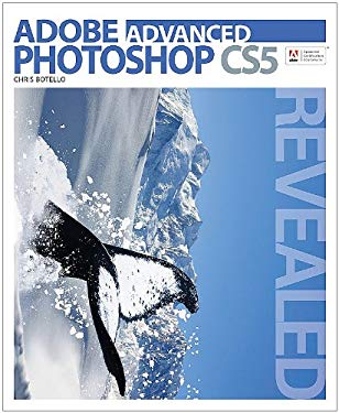 Advanced Adobe Photoshop Cs5 Revealed 9781111136277