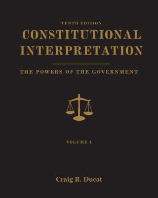 Constitutional Interpretation, Volume 1: Powers of Government 9781111832995
