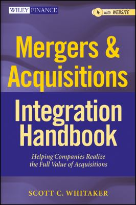 Mergers & Acquisitions Integration Handbook: Helping Companies Realize the Full Value of Acquisitions 9781118004371