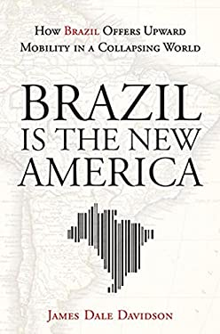 Brazil Is the New America: How Brazil Offers Upward Mobility in a Collapsing World 9781118006634