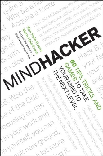 Mindhacker: 60 Tips, Tricks, and Games to Take Your Mind to the Next Level 9781118007525