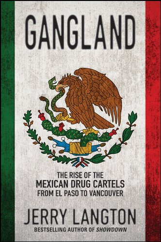 Gangland: The Rise of the Mexican Drug Cartels from El Paso to Vancouver 9781118008058