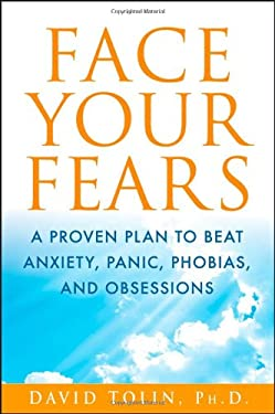 Face Your Fears: A Proven Plan to Beat Anxiety, Panic, Phobias, and Obsessions 9781118016732
