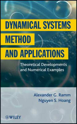 Dynamical Systems Method and Applications: Theoretical Developments and Numerical Examples 9781118024287